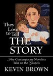 They Love to Tell the Story: Five Contemporary Novelists Take on the Gospels