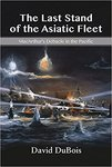 The Last Stand of the Asiatic Fleet: MacArthur's Debacle in the Pacific