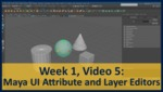 Week 01, Video 05: Maya UI Attribute and Layer Editors by Gregory Marlow