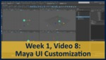 Week 01, Video 08: Maya UI Customization by Gregory Marlow