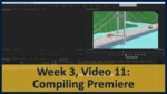 Week 03, Video 11: Compiling Premiere by Gregory Marlow
