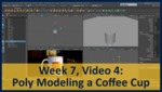 Week 07, Video 04: Poly Modeling a Coffee Cup by Gregory Marlow