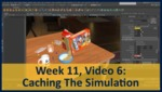 Week 11, Video 06: Caching The Simulation by Gregory Marlow