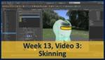 Week 13, Video 03: Skinning by Gregory Marlow