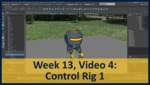 Week 13, Video 04: Control Rig 1 by Gregory Marlow