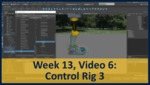 Week 13, Video 06: Control Rig 3 by Gregory Marlow