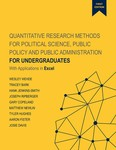 Quantitative Research Methods for Political Science, Public Policy and Public Administration for Undergraduates: 1st Edition With Applications in Excel by Wesley Wehde, Tracey Bark, Hank Jenkins-Smith, Joseph Ripberger, Gary Copeland, Matthew Nowlin, Tyler Hughes, Aaron Fister, and Josie Davis