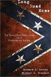 Long Road Home : The Trials and Tribulations of a Confederate Soldier by Richard Gary Zevitz and Michael Braswell