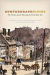 Confederate Cities: The Urban South during the Civil War Era by Andrew L. Slap and Frank Towers