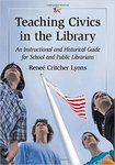 Teaching Civics in the Library: An Instructional and Historical Guide for School and Public Librarians by Reneé Critcher Lyons