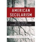 American Secularism: Cultural Contours of Nonreligious Belief Systems by Joseph O. Baker and Buster G. Smith