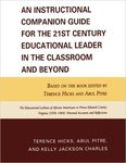 An Instructional Companion Guide for the 21st Century Educational Leader in the Classroom and Beyond by Terence Hicks, Abul Pitre, and Kelly Jackson Charles