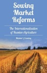 Sowing Market Reforms: The Internationalization of Russian Agriculture by Michele L. Crumley