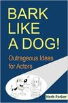 Bark Like a Dog!: Outrageous Ideas for Actors