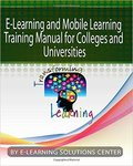 E-Learning and Mobile Learning Training Manual for Colleges and Universities: Transforming Learning by Jasmine R. Renner