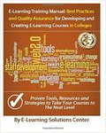 E-Learning Training Manual: Best Practices and Quality Assurance For Developing and Creating E-learning Courses in Colleges and Universities