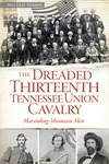 The Dreaded Thirteenth Tennessee Union Cavalry : Marauding Mountain Men