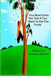You Must Climb the Tree If You Want to Eat The Fruits by Jasmine R. Renner
