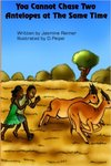 You Cannot Chase Two Antelopes at The Same Time by Jasmine R. Renner