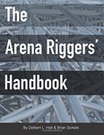 The Arena Riggers' Handbook by Delbert L. Hall and Brian Sickels