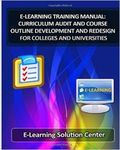 E-Learning Training Manual: Curriculum Audit and Course Outline Development and Redesign for Colleges and Universities