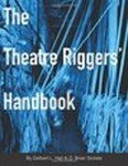 The Theater Riggers' Handbook by Delbert L. Hall and Q. Brian Sickels
