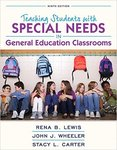 Teaching Students with Special Needs in General Education Classrooms by Rena B. Lewis, John J. Wheeler, and Stacy L. Carter