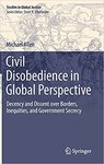 Civil Disobedience in Global Perspective: Decency and Dissent over Borders, Inequities, and Government Secrecy by Michael Allen