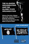 The Al-Qaeda Organization and the Islamic State Organization: History, Doctrine, Modus, Operandi, and U.S Policy to Degrade and Defeat Terrorism Conducted in the Name of Sunni Islam by Paul Kamolnick