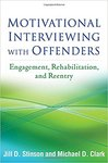 Motivational Interviewing with Offenders: Engagement, Rehabilitation, and Reentry by Jill D. Stinson and Michael D. Clark