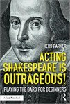 Acting Shakespeare is Outrageous!: Playing the Bard for Beginners by Herb Parker