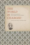 The World Is Charged: Poetic Engagements with Gerard Manley Hopkins by Daniel Westover and William Wright