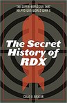 The Secret History of RDX: The Super-Explosive that Helped Win World War II by Colin F. Baxter