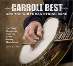 Carroll Best and the White Oak String Band: Old-Time Bluegrass From The Great Smoky Mountains by Ted Olson