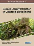 Handbook of Research on Science Literacy Integration in Classroom Environments by Chih-Che Tai, Renee Moran, Laura Robertson, Karin Keith, and Huili Hong