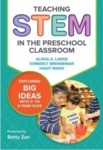 Teaching STEM in the Preschool Classroom: Exploring Big Ideas with 3- to 5-Year-Olds by Alissa A. Lange, Kimberly Brenneman, and Hagit Mano