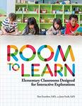 Room to Learn: Elementary Classrooms Designed for Interactive Explorations by Pamela Evanshen and Janet Faulk