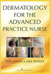 Dermatology for the Advanced Practice Nurse by Faye Lyons and Lisa E. Ousley